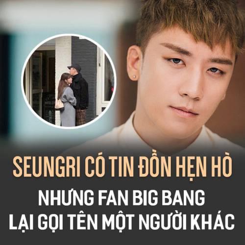 Seungri có tin đồn hẹn hò nhưng fan Big Bang lại gọi tên một người khác
