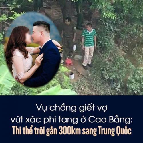 Vụ chồng giết vợ vứt xác phi tang ở Cao Bằng: Thi thể trôi gần 300km sang Trung Quốc